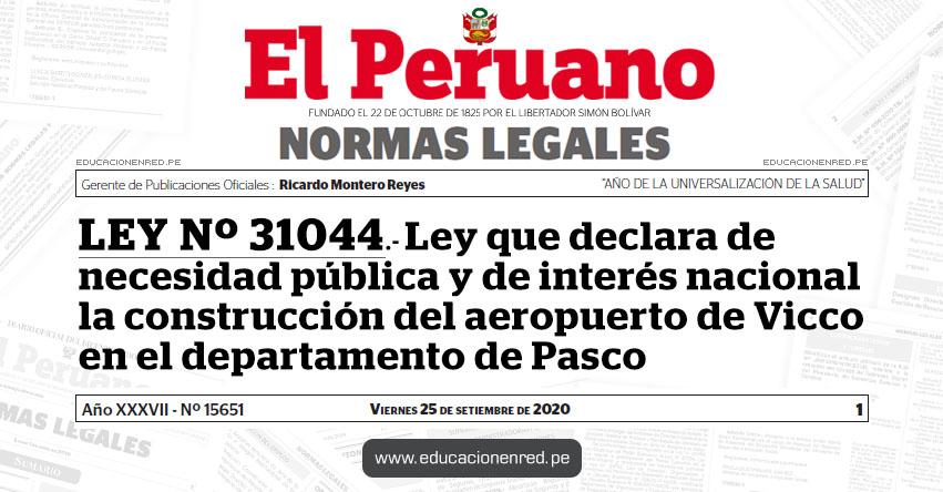 LEY Nº 31044.- Ley que declara de necesidad pública y de interés nacional la construcción del aeropuerto de Vicco en el departamento de Pasco