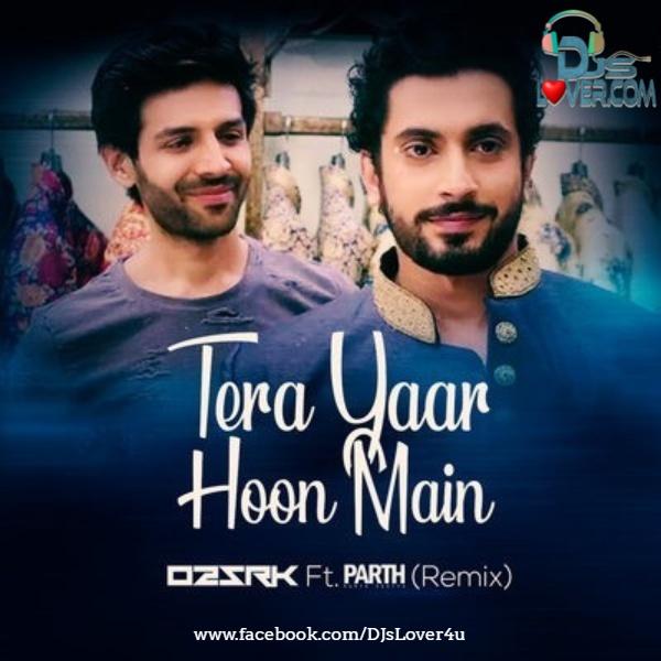 Tera Yaar Hoon Main Remix O2SRK Ft Parth Dodiya