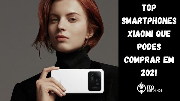 Top smartphones Xiaomi que podes comprar em 2021
