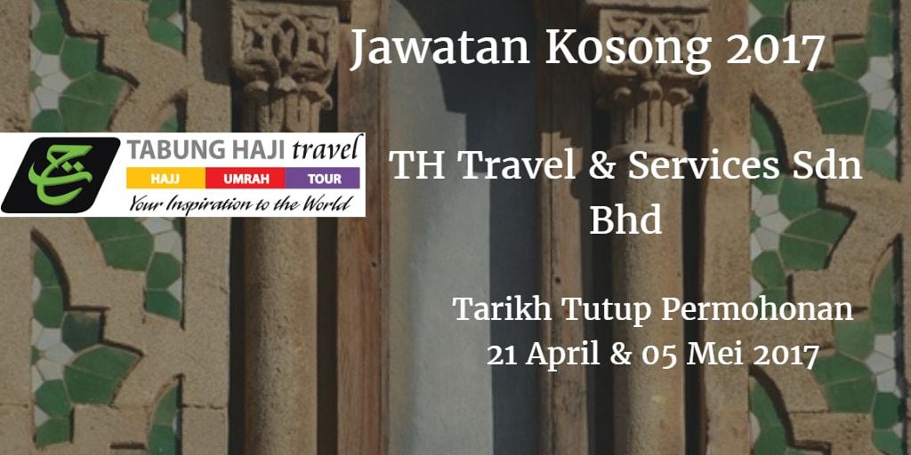 Jawatan Kosong TH Travel & Services Sdn Bhd 21 April & 05 Mei 2017