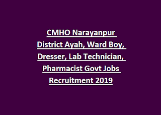 CMHO Narayanpur District Ayah, Ward Boy, Dresser, Lab Technician, Pharmacist Govt Jobs Recruitment 2019