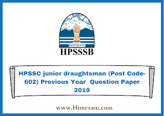 HPSSC junior draughtsman (Post Code-602) Previous Year  Question Paper 2019