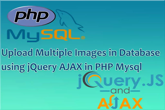 Upload Multiple Image in Database & Retrieve using jquery AJAX in PHP MYSQL