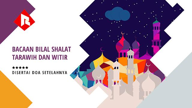 Bacaan Bilal Shalat Tarawih Dan Witir, Disertai Doa Setelahnya