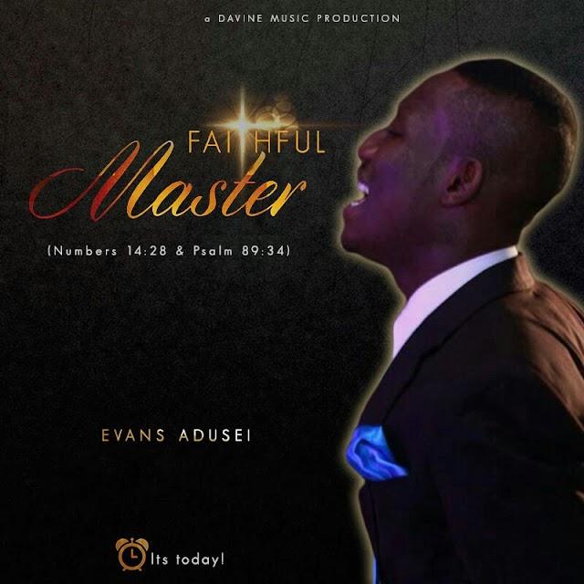 Evans_Adusei   Faithful_Master_www.oilcitymusic.com