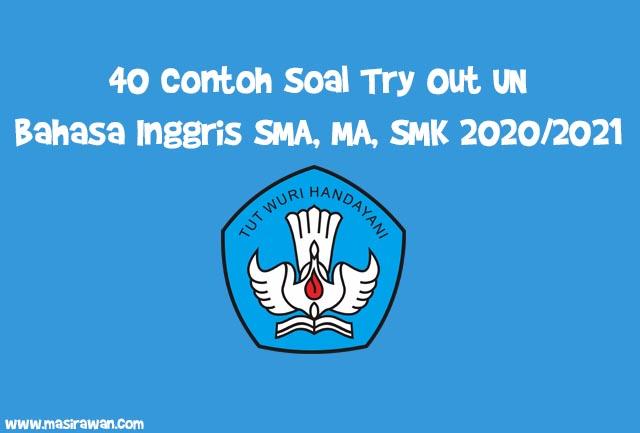 40 Contoh Soal Try Out UN Bahasa Inggris SMA, MA, SMK 2020/2021