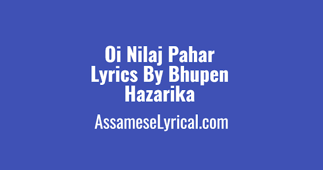 Oi Nilaj Pahar Lyrics, bhupen hazarika song