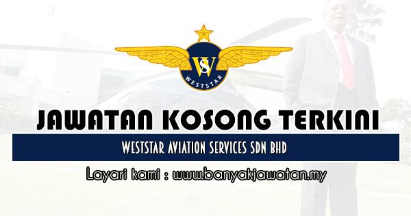 Jawatan Kosong 2020 di Weststar Aviation Services Sdn Bhd