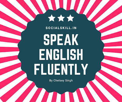 Tried and Tested Tips to speak English fluently
