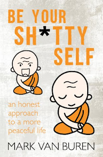 Be Your Sh*tty Self: An Honest Approach to a More Peaceful Life -  an honest and practical self-help guide that will teach you how to make peace with your life, just as it is, right now by best-selling author Mark Van Buren
