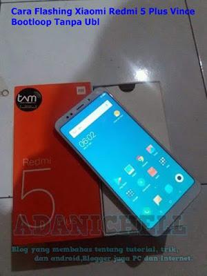 Cara Flashing Xiaomi Redmi 5 Plus Vince Bootloop Tanpa Ubl