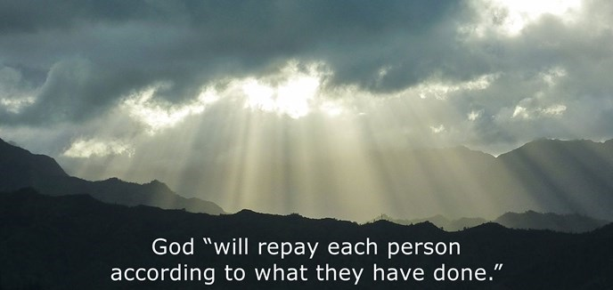 """God """"will repay each person according to what they have done."""""""