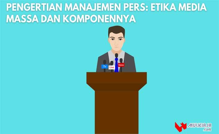 Pengertian Manajemen Pers: Etika Media Massa dan Komponennya