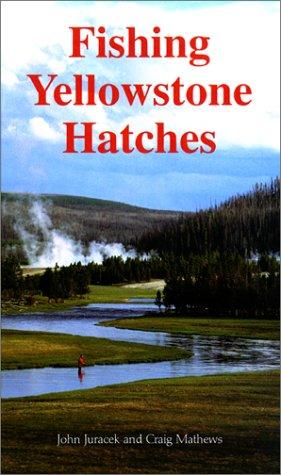 Fishing Yellowstone Hatches by John Juracek and Craig Mathews
