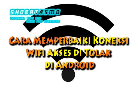 Memperbaiki Koneksi Wifi Akses di Tolak di Android