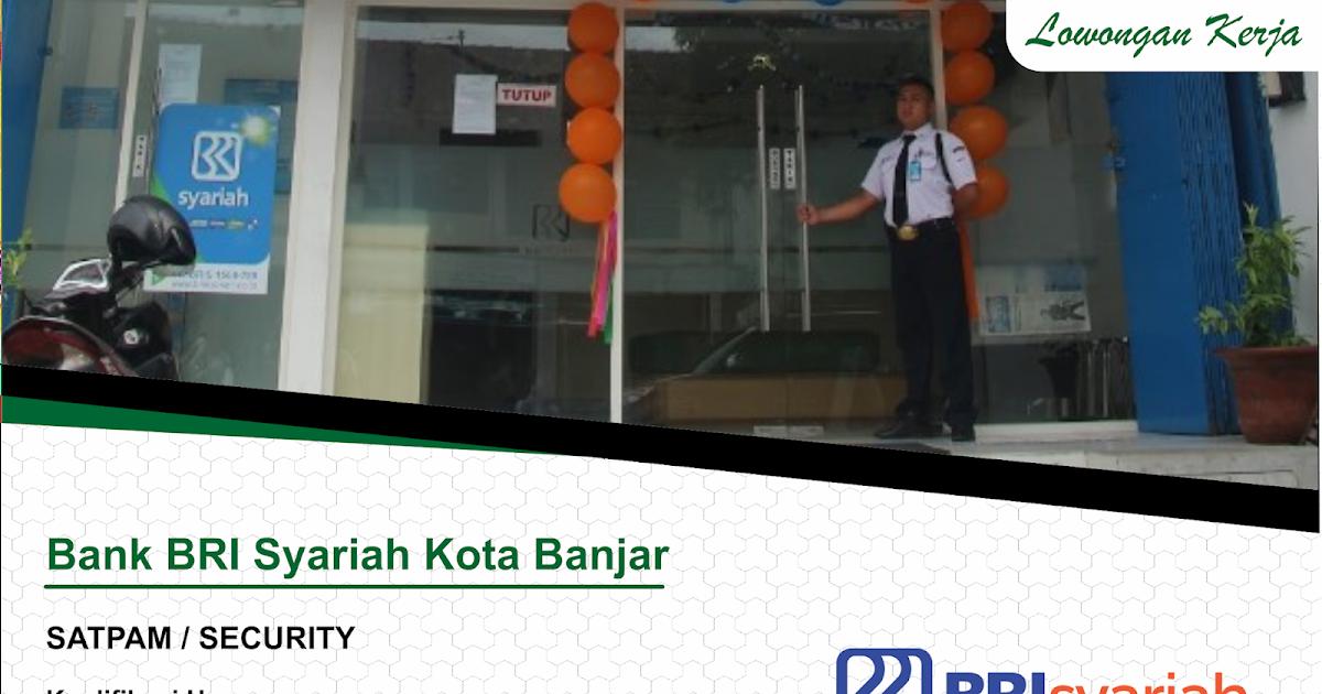 Lowongan Satpam Bank Bri Syariah Kota Banjar Lowongan Kerja Terbaru Tahun 2020 Informasi Rekrutmen Cpns Pppk 2020