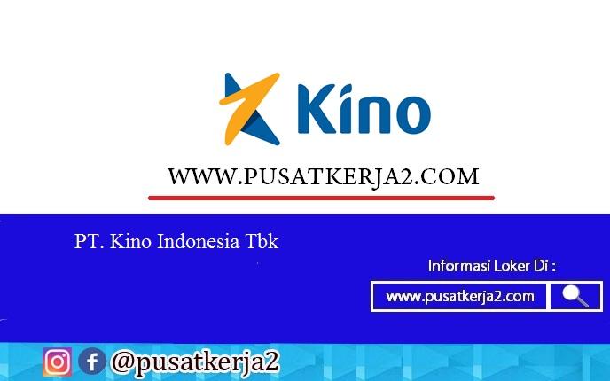 Lowongan Kerja PT. Kino Indonesia Tbk Maret 2020