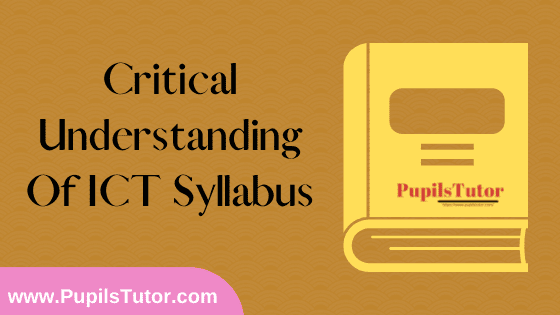 Critical Understanding of ICT Syllabus, Course Content, Unit Wise Topics And Suggested Books For B.Ed 1st And 2nd Year And All The 4 Semesters In English Free Download PDF