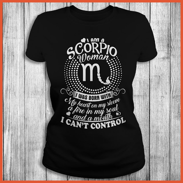 I Am A Scorpio Woman I Was Born With My Heart On My Sleeve Shirt