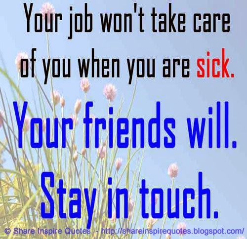 Saying Quotes About Sadness: Your Job Won't Take Care Of You When You Are Sick. You