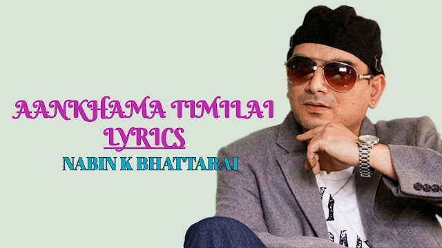 Aankhama Timilai Lyrics - Nabin K Bhattarai. Here is the Aankham ma timilai lyrics- Aankhama timilai pauchhu ma dherai dherai, Sapanima timilai pauchhu nendrai bhari, Jalae aafulai dekhauna ma sakdina, Maya timilai garchhu ma dherai dherai. aankhama timilai lyrics, aankhama timilai lyrics and chords,aankhama timilai guitar lesson, aankhama timilai guitar chords, nabin k bhattarai aankhama timilai  lyrics, nabin k bhattarai aankhama timilai lyrics and chords, aakhama timilai lyrics, aankhama timilai karaoke, aankhama timilai free mp3 download, aankhama timilai free video download, aankhama timilai song download, nabin k bhattarai songs lyrics, nabin k bhattarai songs download, aakhama timilai lyrics and chords, aakhama timilai free mp3 download, aakhama timilai guitar lesson, aakhama timilai karaoke,