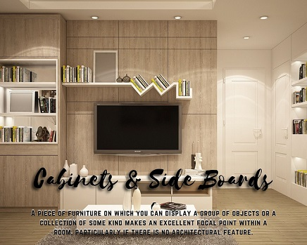Cabinets and Sideboard:- A piece of furniture on which you can display a group of objects or a collection of some kind makes an excellent focal point within a room, particularly if there is no architectural feature.