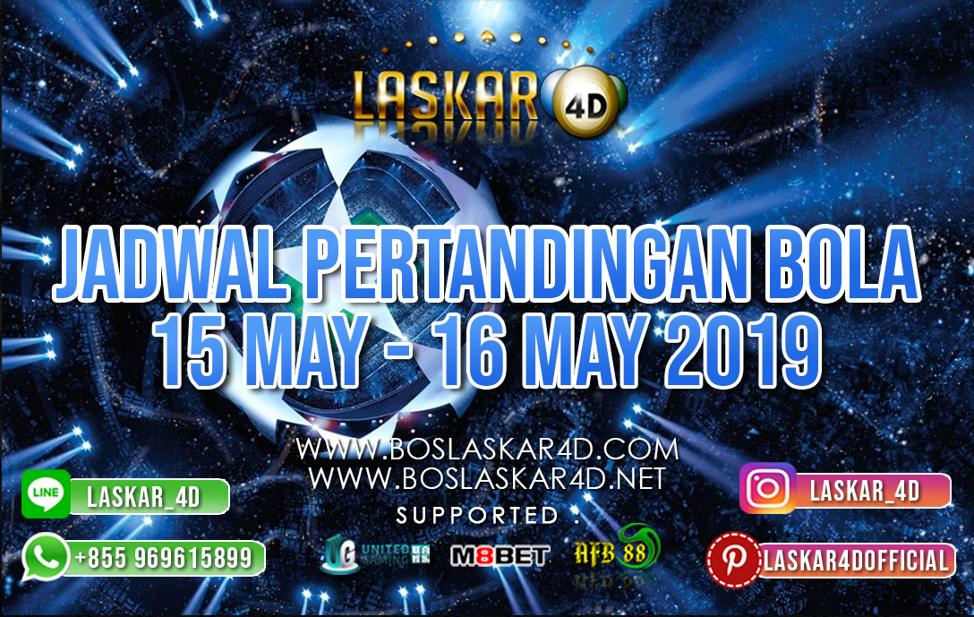 JADWAL PERTANDINGAN BOLA 15 MAY – 16 MAY 2019