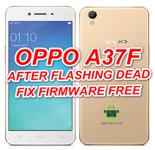 Oppo A37f After Flash Dead Fix Offical Firmware Stock Rom/Flash file Download
