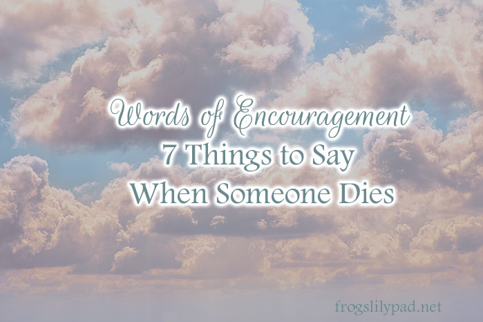 Words of Encouragement: 7 Things to Say When Someone Dies