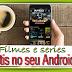 Filmes e Series grátis no seu Android