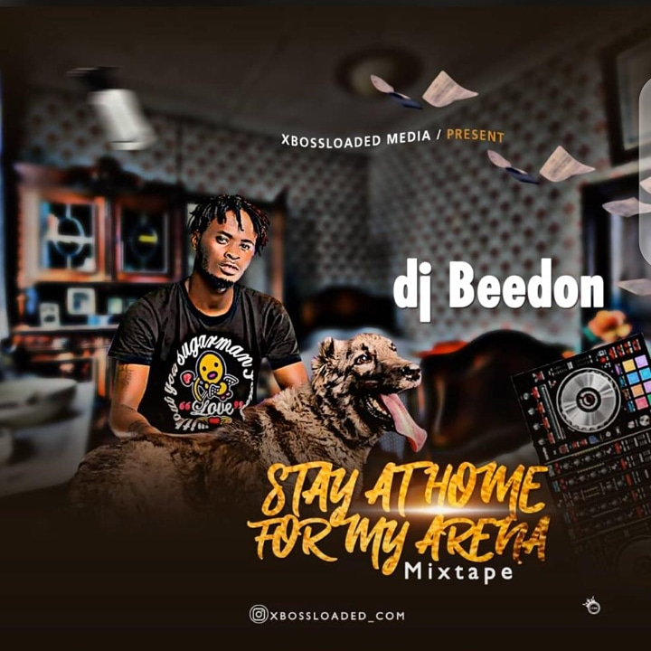 MIXTAPE!: XBOSSLOADED FT DJ BEE DON -- STAY INDOOR FOR MY ARENA MIX