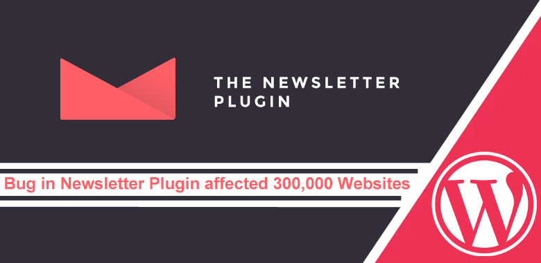 Vulnerabilities In Newsletter Plugin Let Hackers Inject Backdoor & Take Over 300,000 Websites