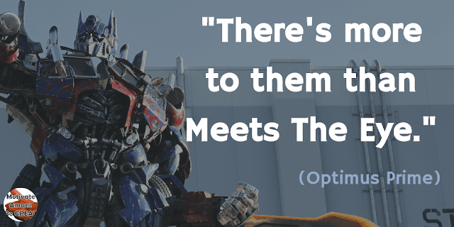 "Optimus Prime Quotes For Wisdom & Leadership: ""There's more to them than meets the eye."" - Optimus Prime"