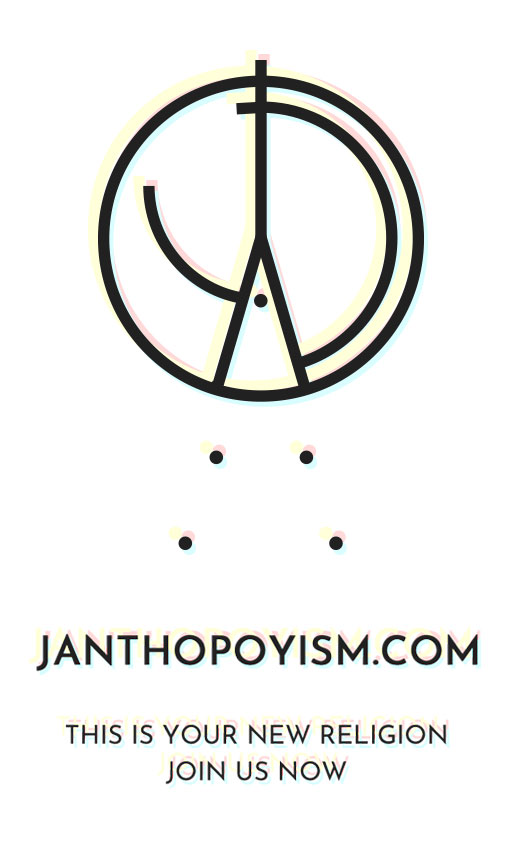 Janthopoyism is Your New Religion