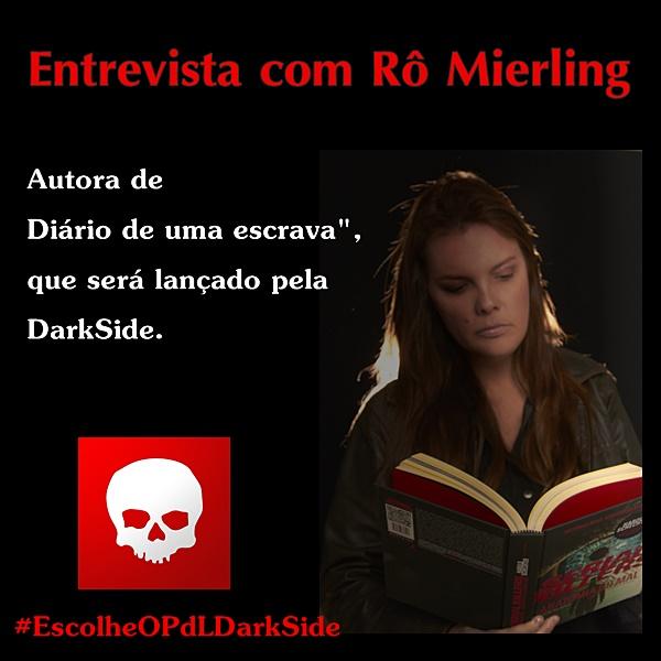 Entrevista, Rô Mierling, primeira autora nacional de ficção da DarkSide, #ESCOLHEOPDLDARKSIDE
