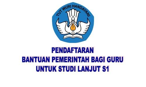 Pendaftaran Bantuan Pemerintah bagi Guru Untuk Studi Lajut S1