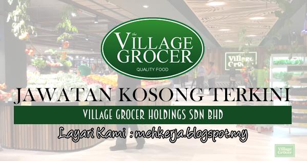 Jawatan Kosong Terkini 2017 di Village Grocer Holdings Sdn Bhd mehkerja