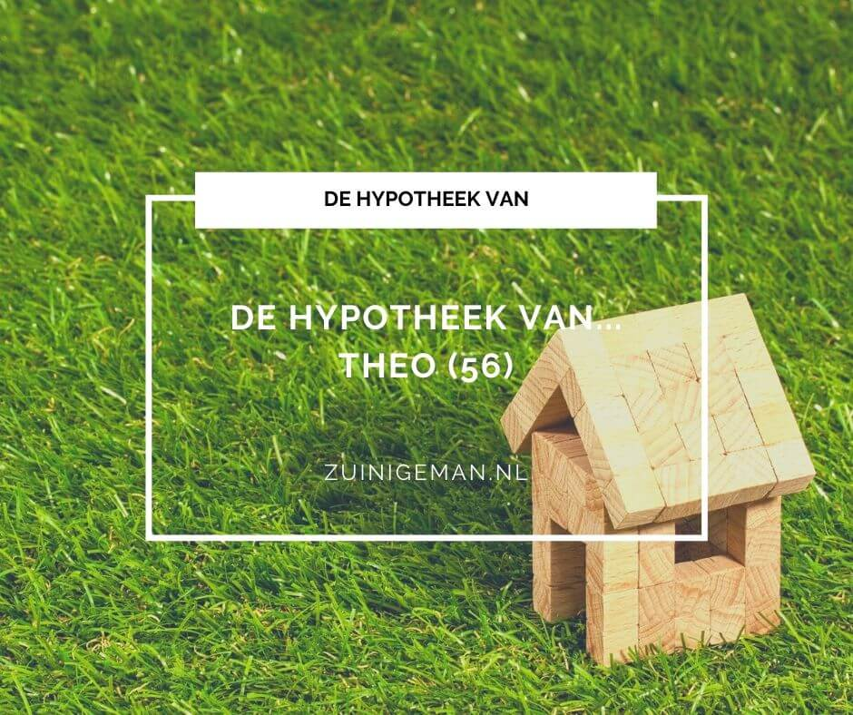 De hypotheek verhaal van Theo (56) - rente voor 30 jaar vast is niet altijd een zware last