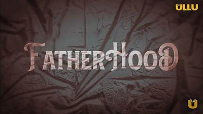 Fatherhood Ullu Web Series Cast, Release Date & StoryLine