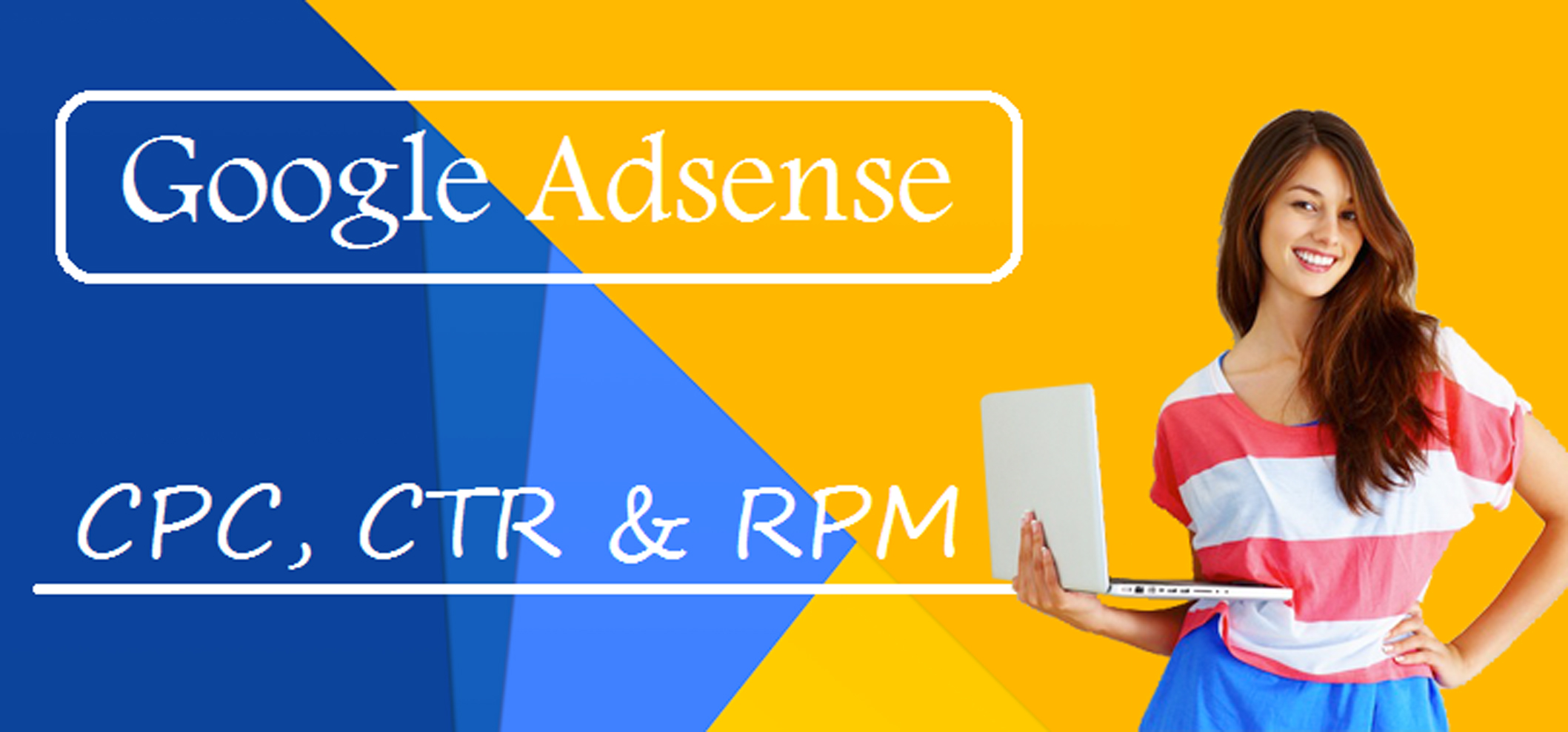 গুগল অ্যাডসেন্স এ CPC, Page RPM ও Page CTR কি?