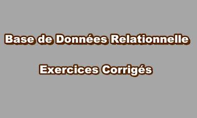 Base de Données Relationnelle Exercices Corrigés.