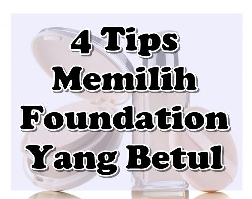 4 Tips Memilih Foundation Yang Betul