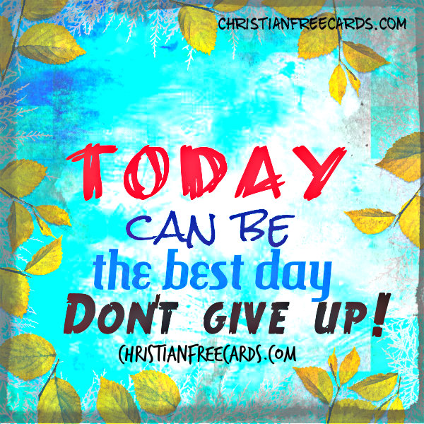 Free motivational image, dont ever give up free card, cheer up, encouragement, Mery Bracho quotes