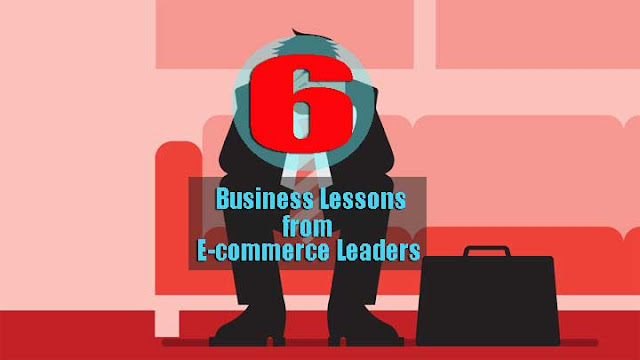 6 Business Lessons You Can Learn from E-commerce Leaders