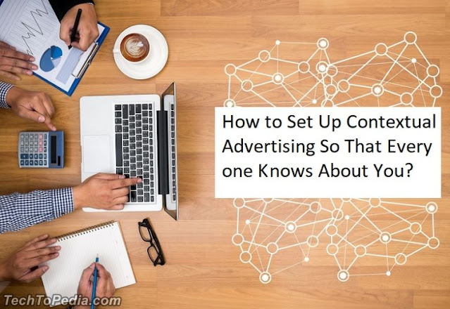 How to Set Up Contextual Advertising So That Everyone Knows About You