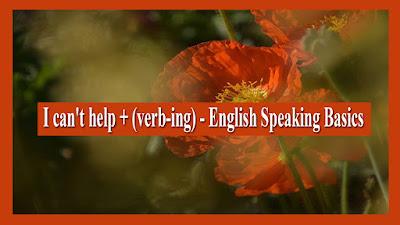 I can't help + (verb-ing) - English Speaking Basics
