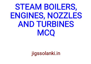 STEAM BOILERS, ENGINES, NOZZLES AND TURBINES MCQ WITH ANSWER