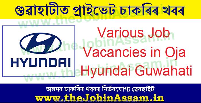 Oja Hyundai Guwahati Recruitment 2021:
