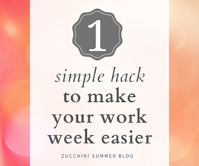 1 simple hack to make your work week easier