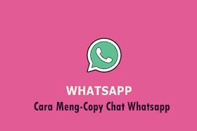 Cara Meng-Copy Chat Whatsapp Tak Sampai Satu Menit